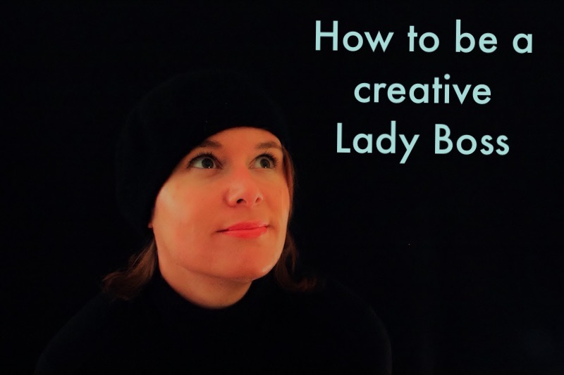 How to be a creative Lady Boss